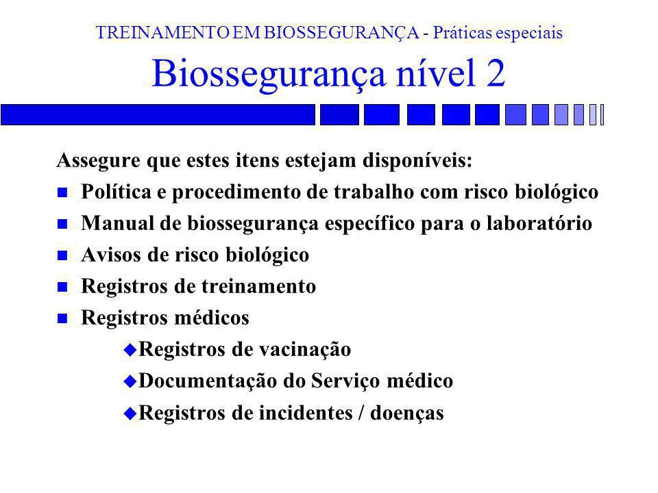 TREINAMENTO EM BIOSSEGURANÇA - Práticas especiais Biossegurança nível 2 Assegure que estes itens estejam disponíveis: n Política e procedimento de tra