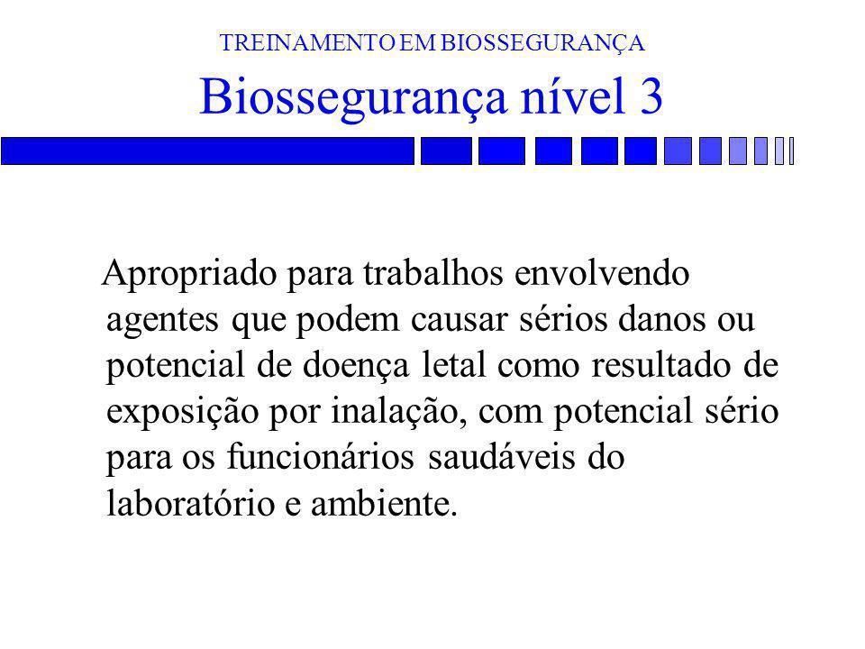 TREINAMENTO EM BIOSSEGURANÇA Biossegurança nível 3 Apropriado para trabalhos envolvendo agentes que podem causar sérios danos ou potencial de doença l