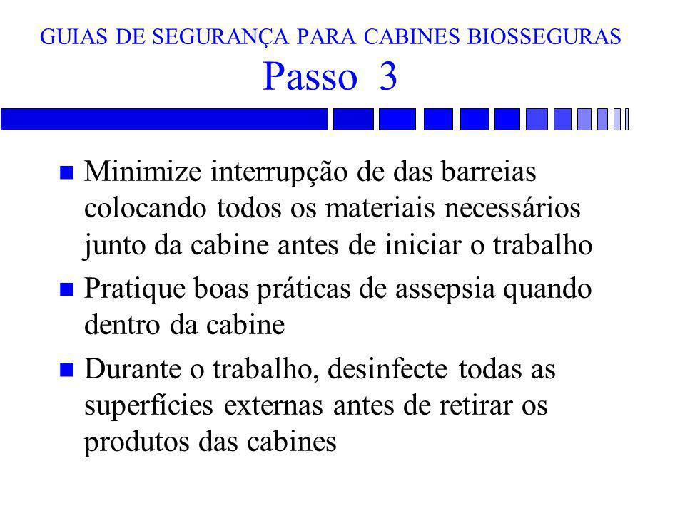 GUIAS DE SEGURANÇA PARA CABINES BIOSSEGURAS Passo 3 n Minimize interrupção de das barreias colocando todos os materiais necessários junto da cabine an
