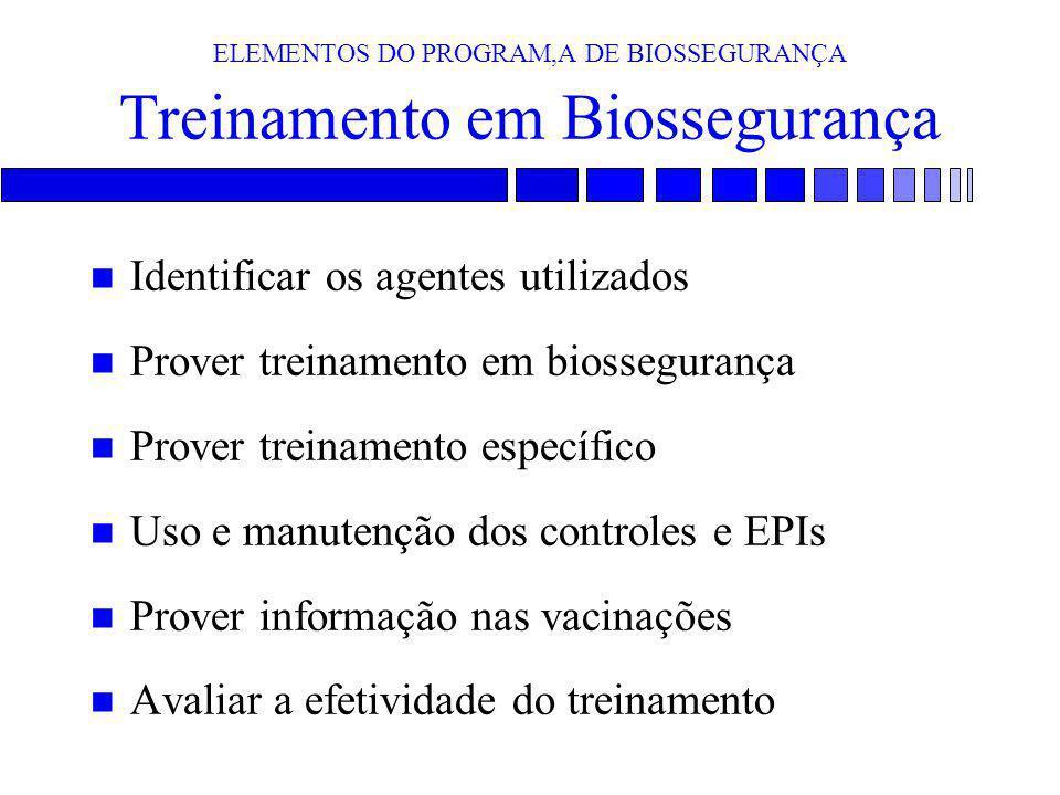 ELEMENTOS DO PROGRAM,A DE BIOSSEGURANÇA Treinamento em Biossegurança n Identificar os agentes utilizados n Prover treinamento em biossegurança n Prove