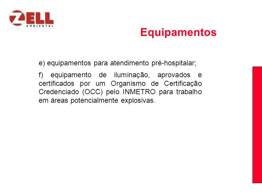 e) equipamentos para atendimento pré-hospitalar; f) equipamento de iluminação, aprovados e certificados por um Organismo de Certificação Credenciado (