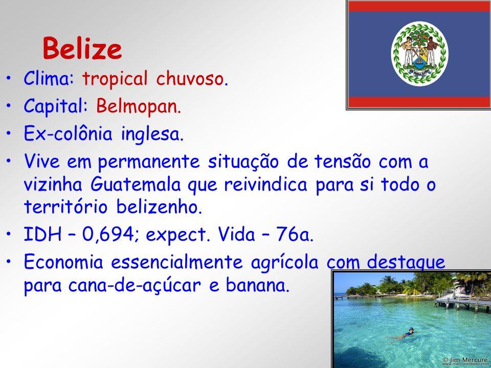 Clima: tropical chuvoso. Capital: Belmopan. Ex-colônia inglesa. Vive em permanente situação de tensão com a vizinha Guatemala que reivindica para si t