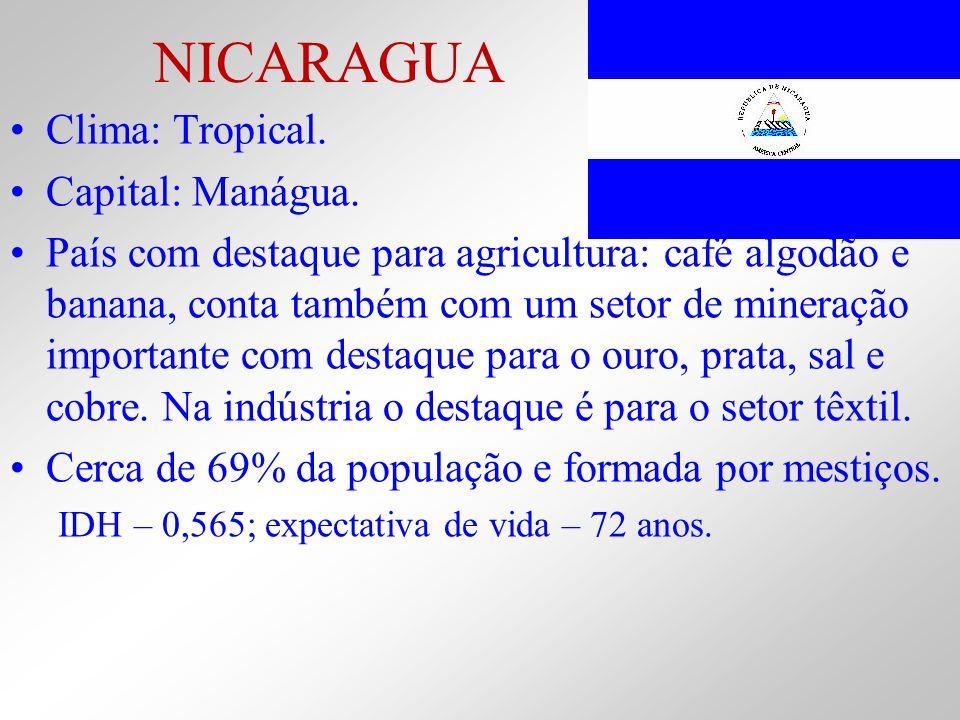 Clima: Tropical. Capital: Manágua. País com destaque para agricultura: café algodão e banana, conta também com um setor de mineração importante com de