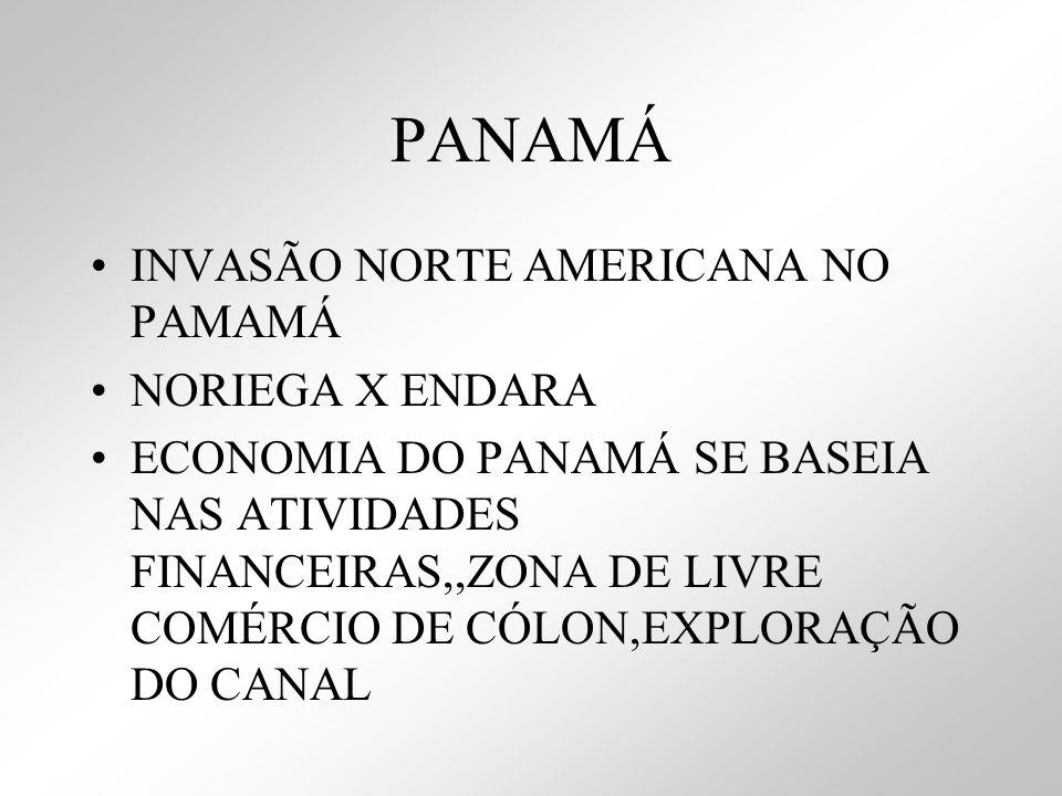 PANAMÁ INVASÃO NORTE AMERICANA NO PAMAMÁ NORIEGA X ENDARA ECONOMIA DO PANAMÁ SE BASEIA NAS ATIVIDADES FINANCEIRAS,,ZONA DE LIVRE COMÉRCIO DE CÓLON,EXP