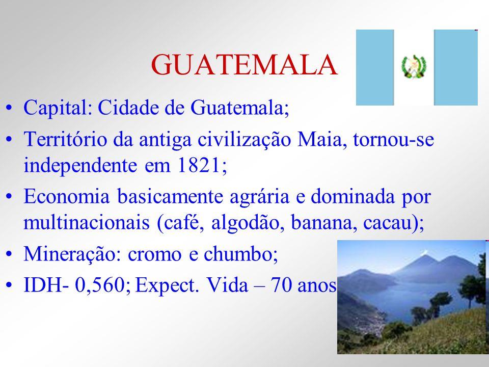 GUATEMALA ÁREA TERRITORIAL - 108.889 KM2 POPULAÇÃO – 14,4 MILHÕES DE HAB COMPOSIÇÃO ÉTNICA – 56% EURAAMERÍNDIOS,AMERÍNDIOS 41%,CHINESES 3% PIB – 36,8 BILHÕES