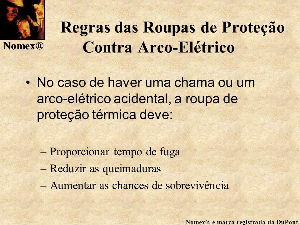 Nomex® Nomex® é marca registrada da DuPont Proteção Contra Arco-Elétrico Roupa de Proteção Contra Arco-Elétrico deve: –Não derreter nem manter a chama após o flash.