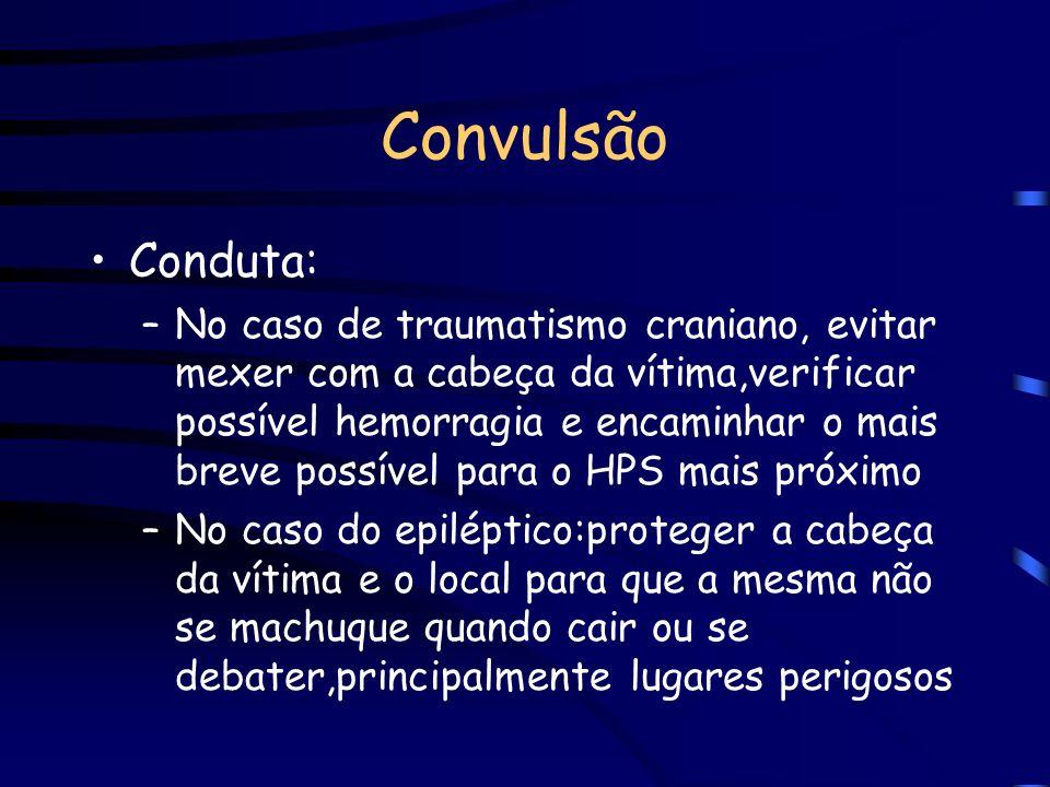 Convulsão Causas: –Traumatismo craniano –Choque –Intoxicações ou absorção de produtos químicos(envenenamento) –Epilepsia –Febre alta