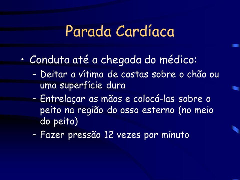 Parada Cardíaca Características: –Ausência dos batimentos do coração –Ausência de pulso –Inconsciência –Parada respiratória –Dilatação das pupilas