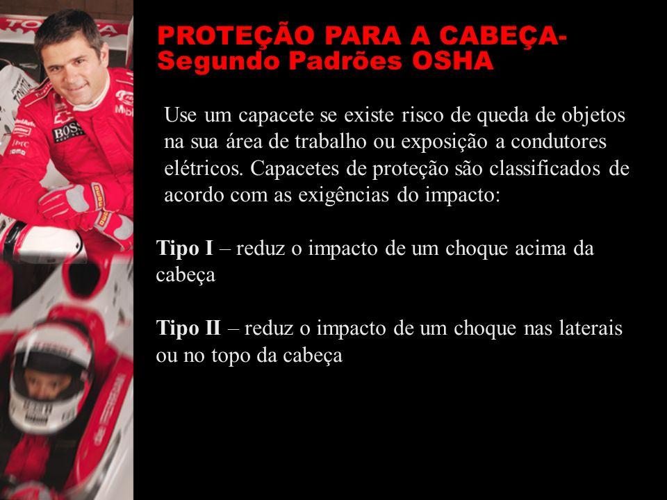 PROTEÇÃO PARA A CABEÇA- Segundo Padrões OSHA Use um capacete se existe risco de queda de objetos na sua área de trabalho ou exposição a condutores elé