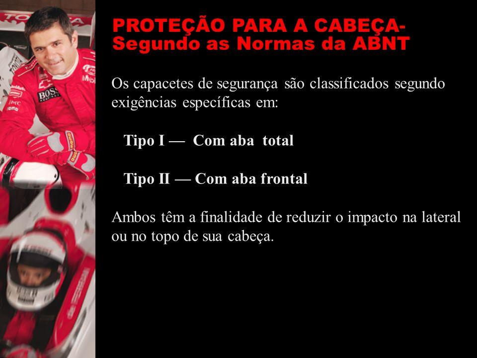 PROTEÇÃO PARA A CABEÇA- Segundo as Normas da ABNT Os capacetes de segurança são classificados segundo exigências específicas em: Tipo I Com aba total
