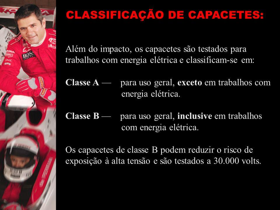 CLASSIFICAÇÃO DE CAPACETES: Além do impacto, os capacetes são testados para trabalhos com energia elétrica e classificam-se em: Classe A para uso gera