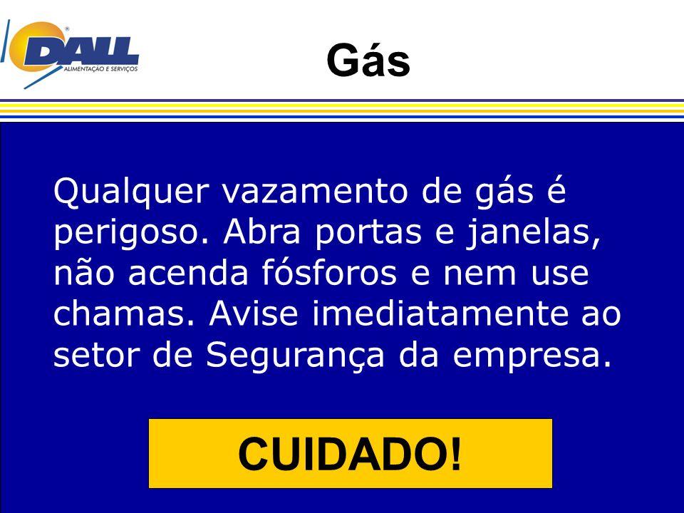 Gás Qualquer vazamento de gás é perigoso. Abra portas e janelas, não acenda fósforos e nem use chamas. Avise imediatamente ao setor de Segurança da em