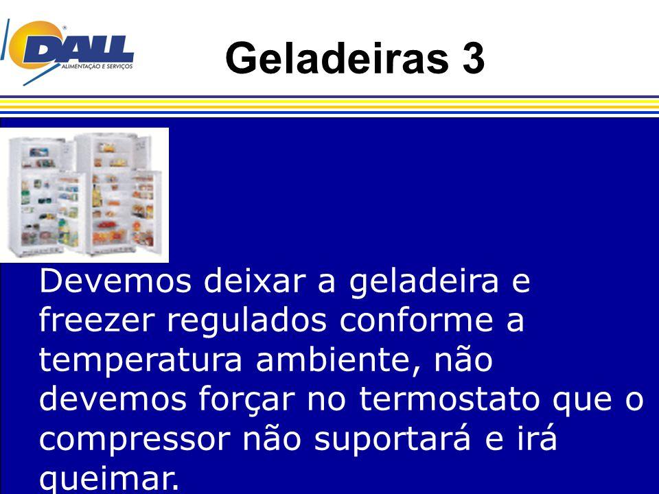 Geladeiras 3 Devemos deixar a geladeira e freezer regulados conforme a temperatura ambiente, não devemos forçar no termostato que o compressor não sup