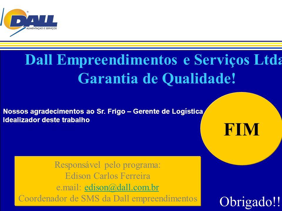 Obrigado!!! Responsável pelo programa: Edison Carlos Ferreira e.mail: edison@dall.com.bredison@dall.com.br Coordenador de SMS da Dall empreendimentos