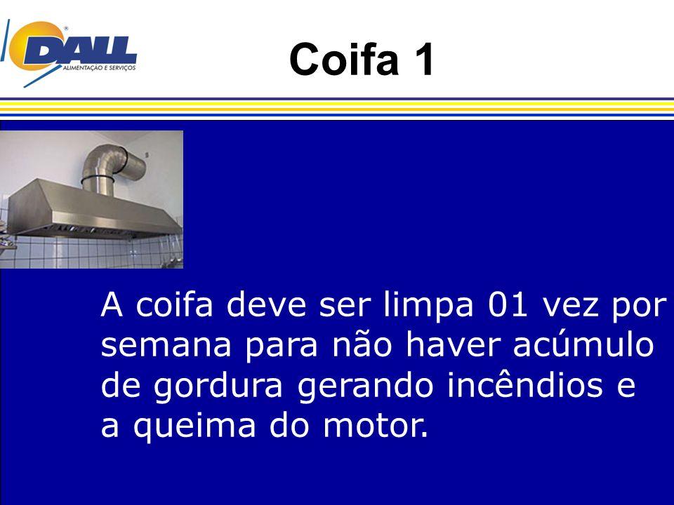 Coifa 1 A coifa deve ser limpa 01 vez por semana para não haver acúmulo de gordura gerando incêndios e a queima do motor.