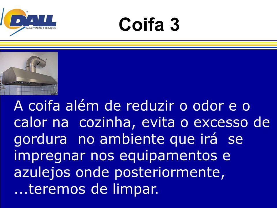 Coifa 3 A coifa além de reduzir o odor e o calor na cozinha, evita o excesso de gordura no ambiente que irá se impregnar nos equipamentos e azulejos o
