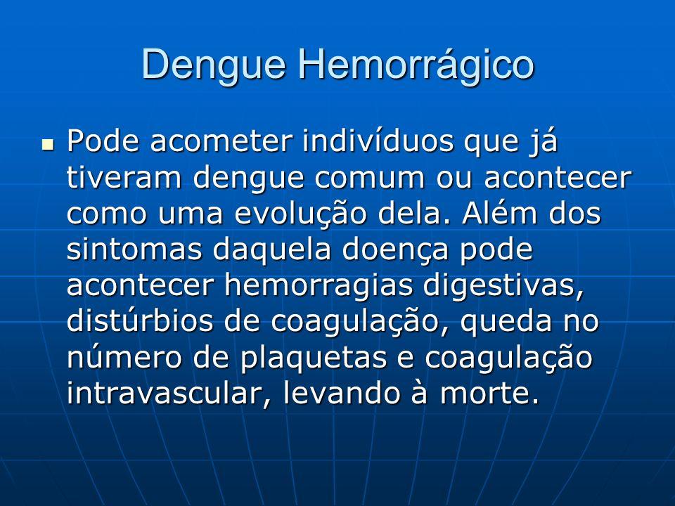 Dengue Hemorrágico Pode acometer indivíduos que já tiveram dengue comum ou acontecer como uma evolução dela. Além dos sintomas daquela doença pode aco