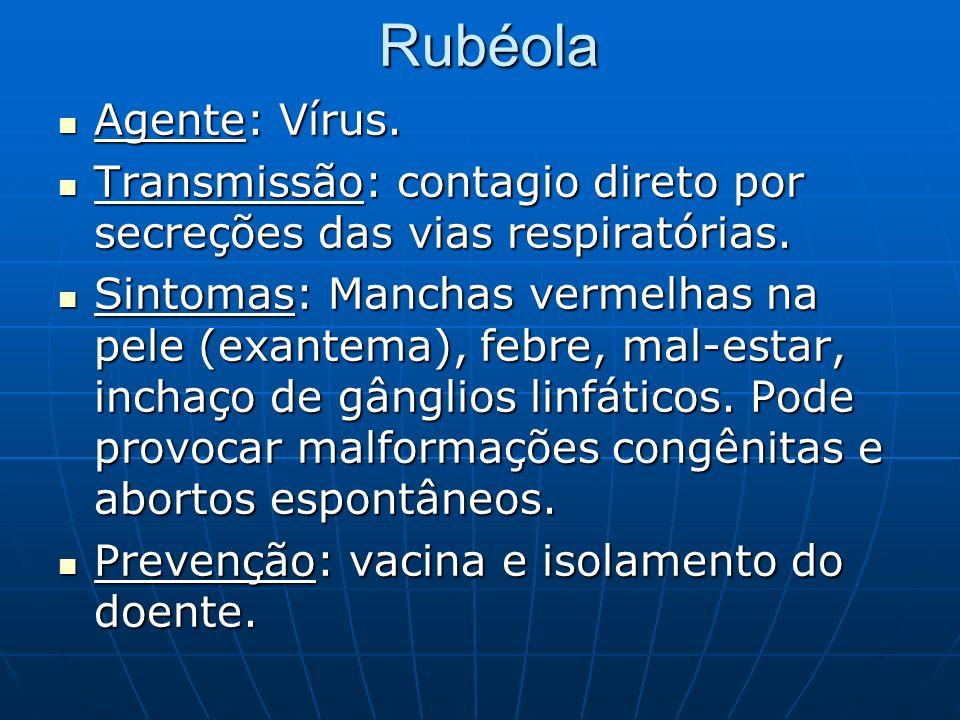 Rubéola Agente: Vírus. Agente: Vírus. Transmissão: contagio direto por secreções das vias respiratórias. Transmissão: contagio direto por secreções da