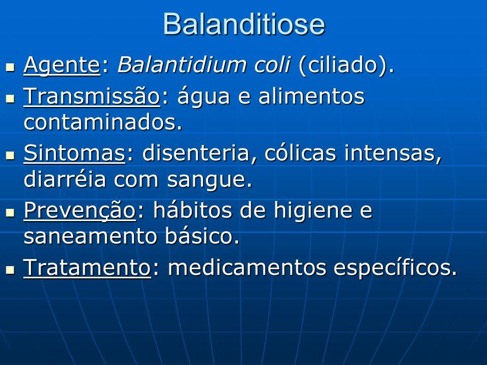 Balanditiose Agente: Balantidium coli (ciliado). Agente: Balantidium coli (ciliado). Transmissão: água e alimentos contaminados. Transmissão: água e a