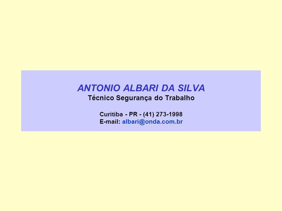 ANTONIO ALBARI DA SILVA Técnico Segurança do Trabalho Curitiba - PR - (41) 273-1998 E-mail: albari@onda.com.br