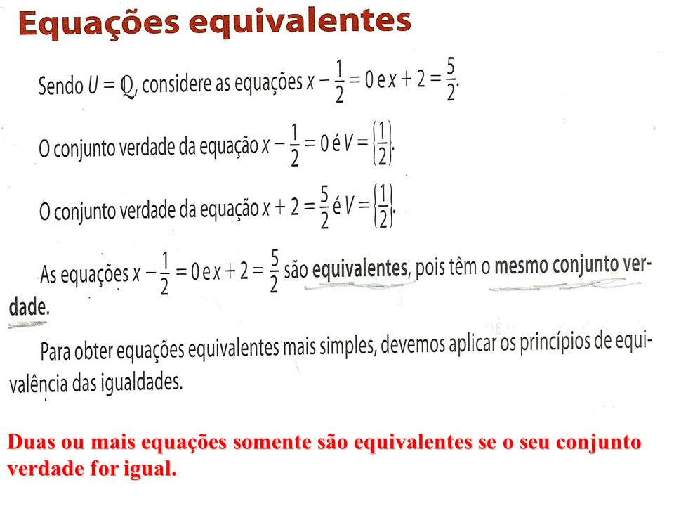 Princípio aditivo da igualdade Tomando-se como exemplo a igualdade 3x - 5 = x + 15, se somarmos o número 5 em ambos os seus membros teremos a igualdade 3x - 5 + 5 = x + 15 + 5, que é equivalente a 3x = x + 20.