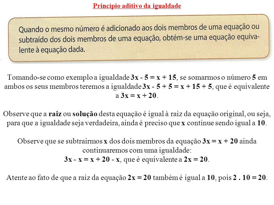 Princípio multiplicativo da igualdade Se dividirmos ambos os membros da equação 2x = 20 por 2, teremos a equação 2x : 2 = 20 : 2, que é equivalente à equação x = 10, cuja raiz obviamente é igual a 10.