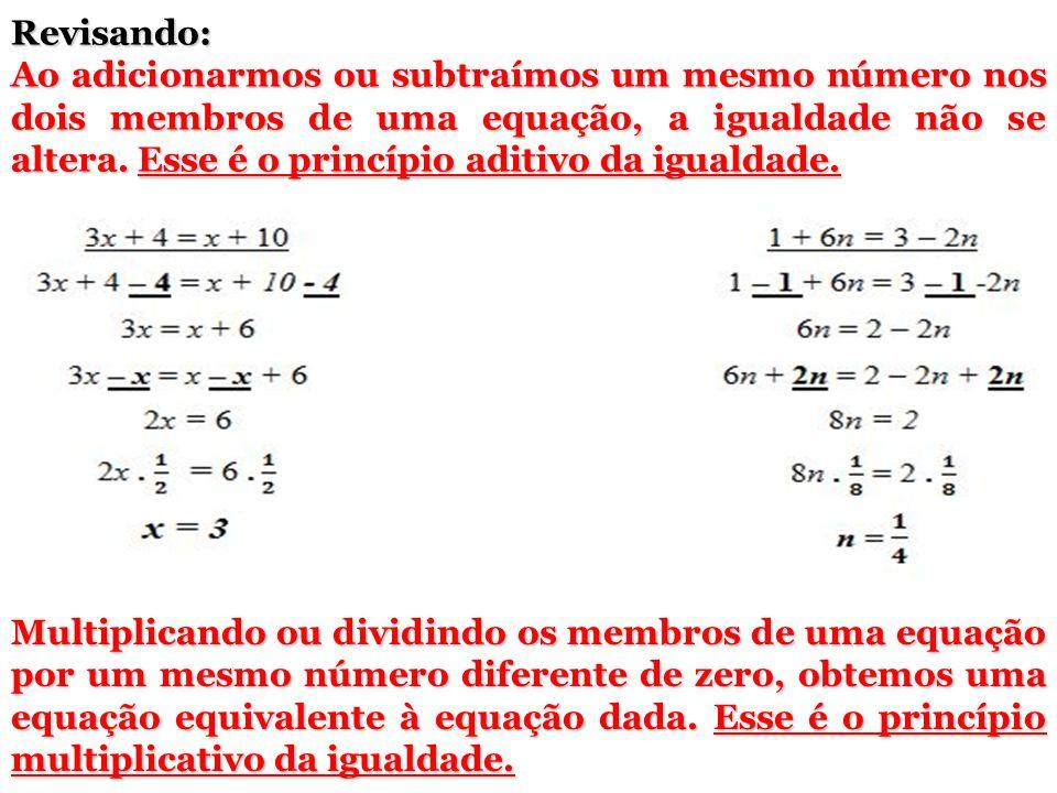 Outros exemplos: PRINCÍPIO ADITIVO DA IGUALDADE x = 21 a) x – 8 = 13 x – 8 + 8 = 13 + 8 x = 21 b) 7 – 4 + x – 1 = 8 – 17 7 – 4 – 1 + x = 8 – 17 2 + x = – 9 x = – 11 2 – 2 + x = – 9 – 2 x = – 11 PRINCÍPIO MULTIPLICATIVO DA IGUALDADE x = 4 a)4x = 16 4x = 16 x = 4 4 4 b) x = 8 5.
