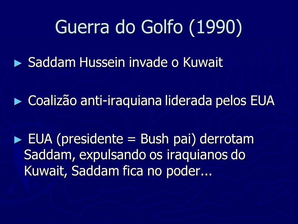 Guerra do Golfo (1990) Saddam Hussein invade o Kuwait Saddam Hussein invade o Kuwait Coalizão anti-iraquiana liderada pelos EUA Coalizão anti-iraquian