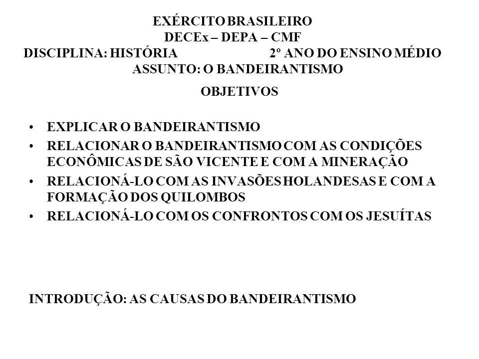 EXÉRCITO BRASILEIRO DECEx – DEPA – CMF DISCIPLINA: HISTÓRIA 2º ANO DO ENSINO MÉDIO ASSUNTO: O BANDEIRANTISMO OBJETIVOS EXPLICAR O BANDEIRANTISMO RELAC