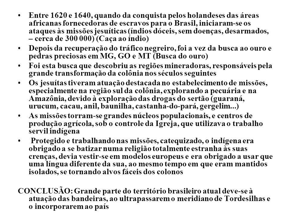 Entre 1620 e 1640, quando da conquista pelos holandeses das áreas africanas fornecedoras de escravos para o Brasil, iniciaram-se os ataques às missões