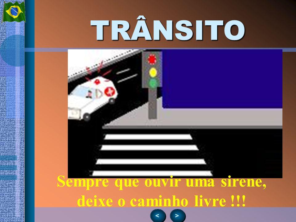 > > < <TRÂNSITO Sempre que ouvir uma sirene, deixe o caminho livre !!!