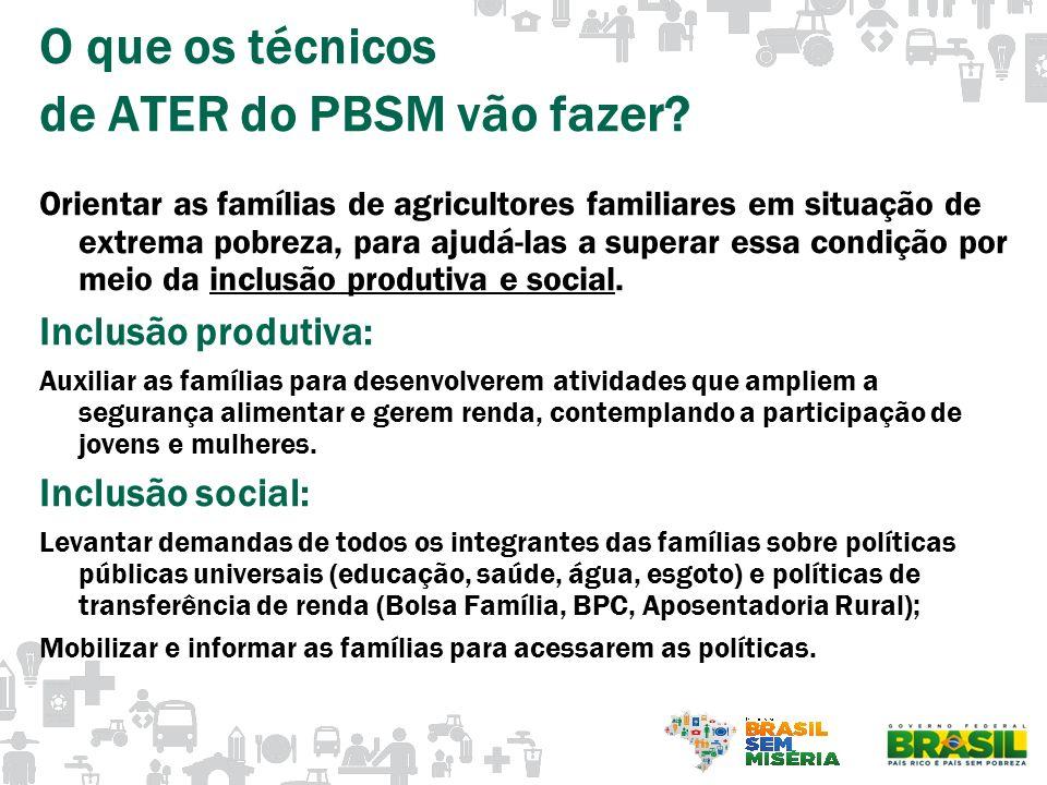 O que os técnicos de ATER do PBSM vão fazer? Orientar as famílias de agricultores familiares em situação de extrema pobreza, para ajudá-las a superar