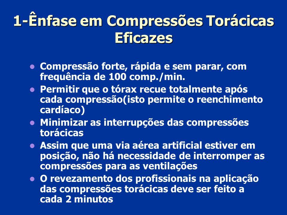 1-Ênfase em Compressões Torácicas Eficazes Compressão forte, rápida e sem parar, com frequência de 100 comp./min. Permitir que o tórax recue totalment