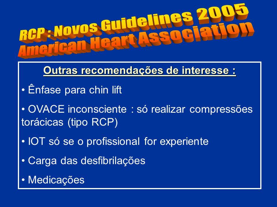 Outras recomendações de interesse : Ênfase para chin lift OVACE inconsciente : só realizar compressões torácicas (tipo RCP) IOT só se o profissional f