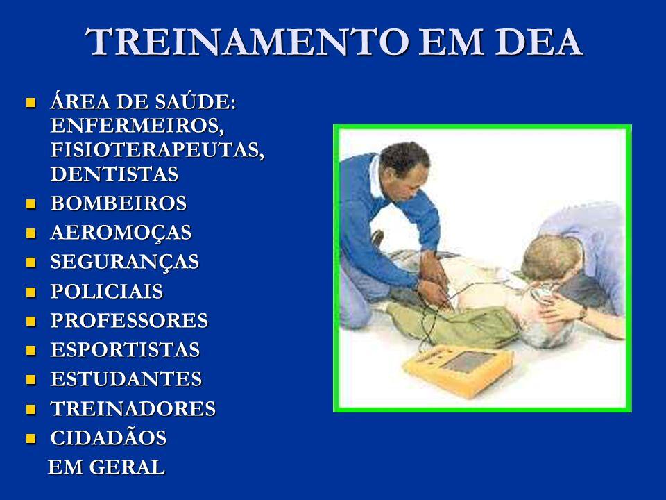 TREINAMENTO EM DEA ÁREA DE SAÚDE: ENFERMEIROS, FISIOTERAPEUTAS, DENTISTAS ÁREA DE SAÚDE: ENFERMEIROS, FISIOTERAPEUTAS, DENTISTAS BOMBEIROS BOMBEIROS A