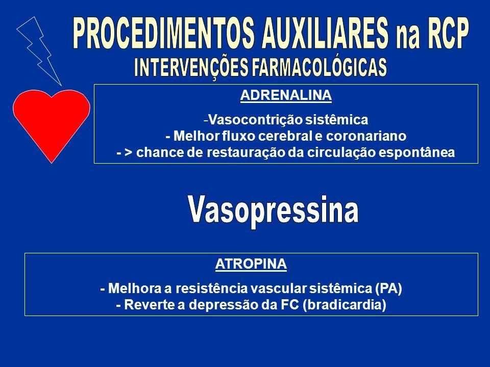 ADRENALINA -Vasocontrição sistêmica - Melhor fluxo cerebral e coronariano - > chance de restauração da circulação espontânea ATROPINA - Melhora a resi