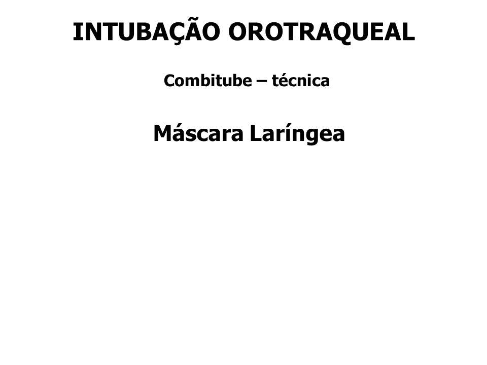 INTUBAÇÃO OROTRAQUEAL Combitube – técnica Máscara Laríngea