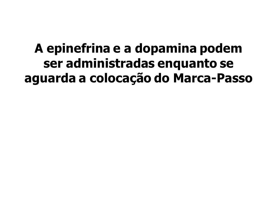 A epinefrina e a dopamina podem ser administradas enquanto se aguarda a colocação do Marca-Passo