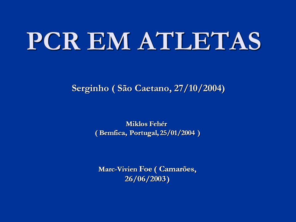 PCR EM ATLETAS Serginho ( São Caetano, 27/10/2004) Miklos Fehér ( Bemfica, Portugal, 25/01/2004 ) Marc-Vivien Foe ( Camarões, 26/06/2003 )