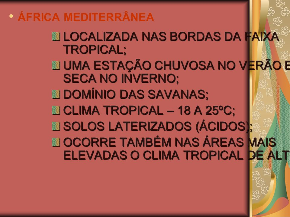 ÁFRICA MEDITERRÂNEA LOCALIZADA NAS BORDAS DA FAIXA TROPICAL; UMA ESTAÇÃO CHUVOSA NO VERÃO E UMA SECA NO INVERNO; DOMÍNIO DAS SAVANAS; CLIMA TROPICAL –