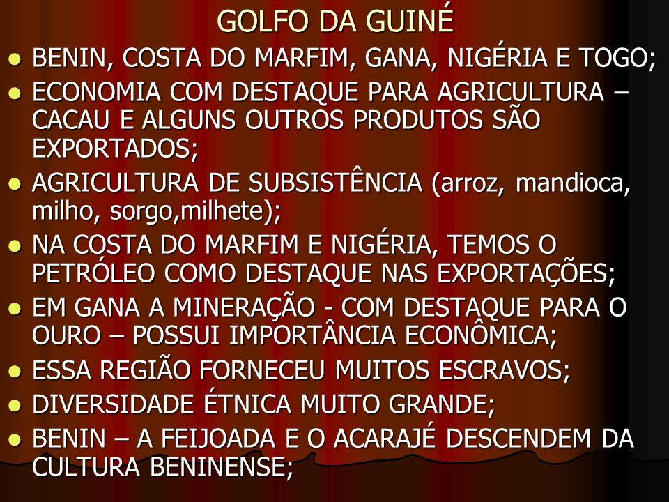 GOLFO DA GUINÉ BENIN, COSTA DO MARFIM, GANA, NIGÉRIA E TOGO; BENIN, COSTA DO MARFIM, GANA, NIGÉRIA E TOGO; ECONOMIA COM DESTAQUE PARA AGRICULTURA – CA