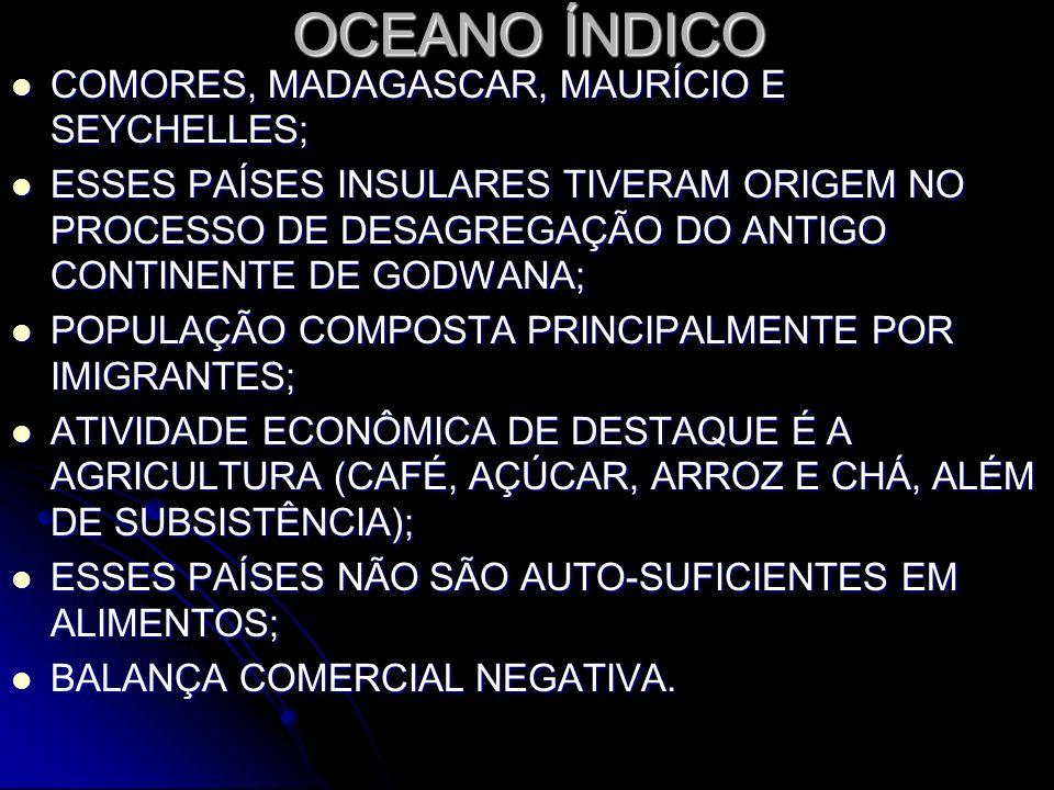 OCEANO ÍNDICO COMORES, MADAGASCAR, MAURÍCIO E SEYCHELLES; COMORES, MADAGASCAR, MAURÍCIO E SEYCHELLES; ESSES PAÍSES INSULARES TIVERAM ORIGEM NO PROCESS