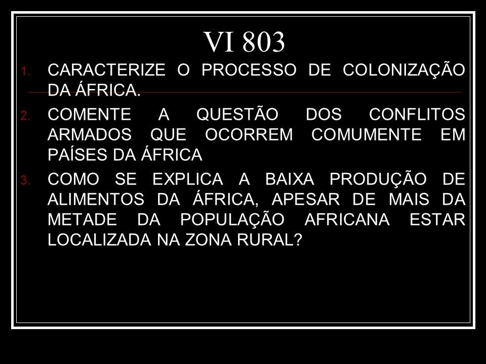 VI 803 1. CARACTERIZE O PROCESSO DE COLONIZAÇÃO DA ÁFRICA. 2. COMENTE A QUESTÃO DOS CONFLITOS ARMADOS QUE OCORREM COMUMENTE EM PAÍSES DA ÁFRICA 3. COM