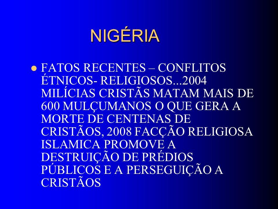 NIGÉRIA NIGÉRIA FATOS RECENTES – CONFLITOS ÉTNICOS- RELIGIOSOS...2004 MILÍCIAS CRISTÃS MATAM MAIS DE 600 MULÇUMANOS O QUE GERA A MORTE DE CENTENAS DE