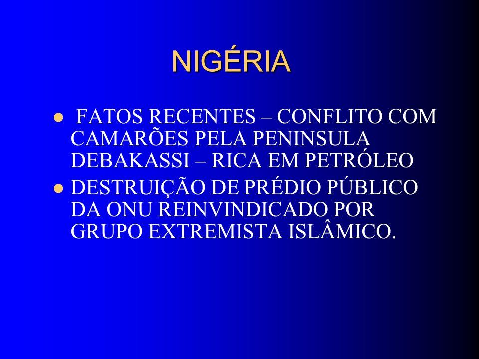 NIGÉRIA NIGÉRIA FATOS RECENTES – CONFLITO COM CAMARÕES PELA PENINSULA DEBAKASSI – RICA EM PETRÓLEO DESTRUIÇÃO DE PRÉDIO PÚBLICO DA ONU REINVINDICADO P