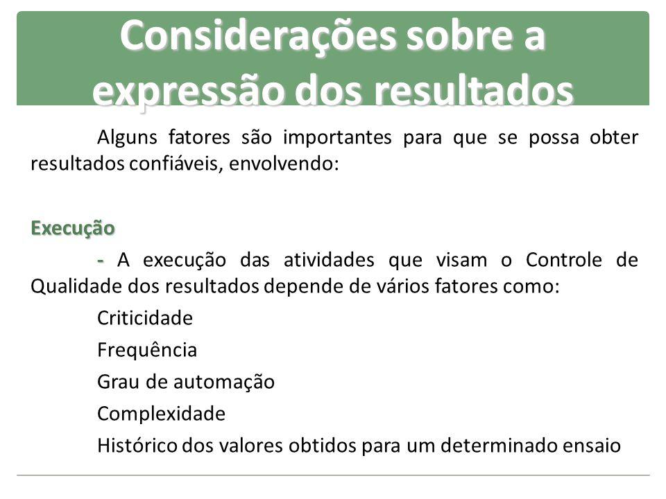 Considerações sobre a expressão dos resultados Alguns fatores são importantes para que se possa obter resultados confiáveis, envolvendo:Execução - - A