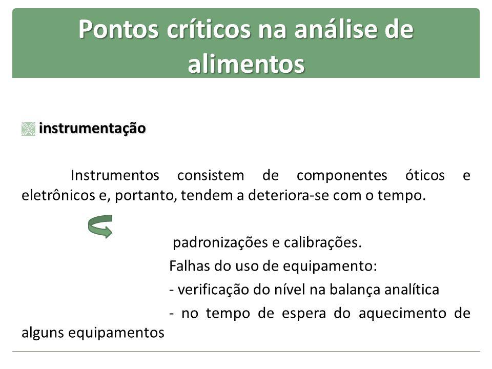 Pontos críticos na análise de alimentos instrumentação Instrumentos consistem de componentes óticos e eletrônicos e, portanto, tendem a deteriora-se c