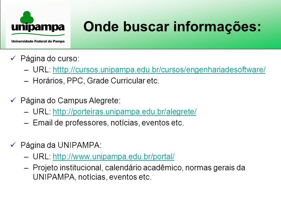 Onde buscar informações: Página do curso: –URL: htttp://cursos.unipampa.edu.br/cursos/engenhariadesoftware/htttp://cursos.unipampa.edu.br/cursos/engen