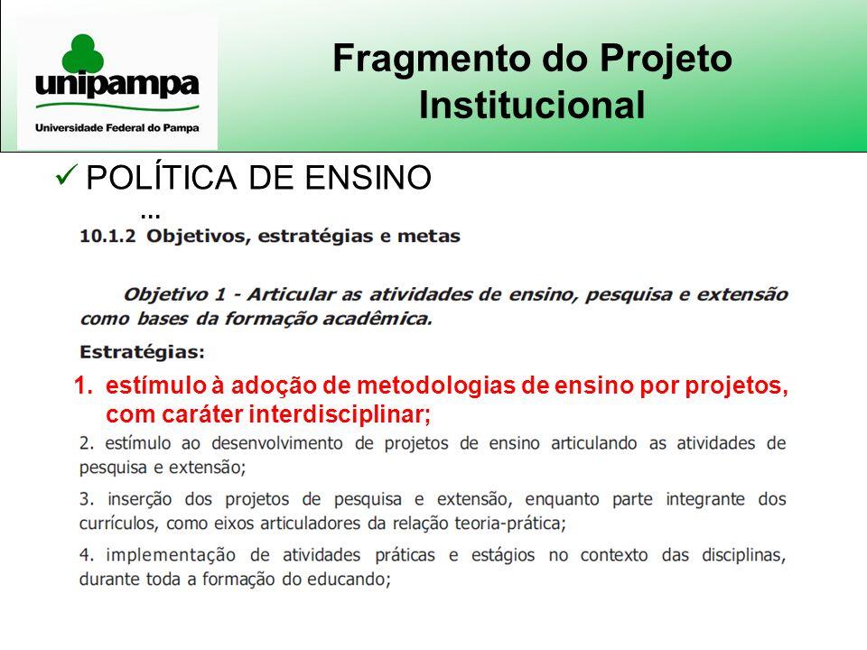 Fragmento do Projeto Institucional POLÍTICA DE ENSINO... 1.estímulo à adoção de metodologias de ensino por projetos, com caráter interdisciplinar;