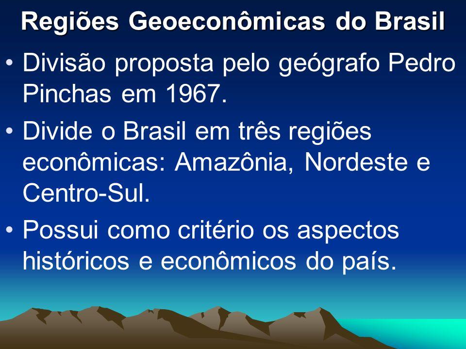 Regiões Geoeconômicas do Brasil Divisão proposta pelo geógrafo Pedro Pinchas em 1967. Divide o Brasil em três regiões econômicas: Amazônia, Nordeste e